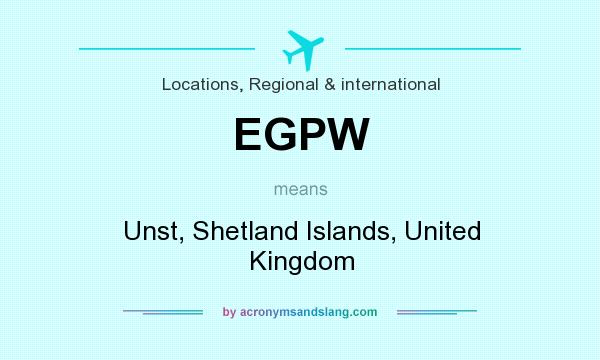 What does EGPW mean? It stands for Unst, Shetland Islands, United Kingdom