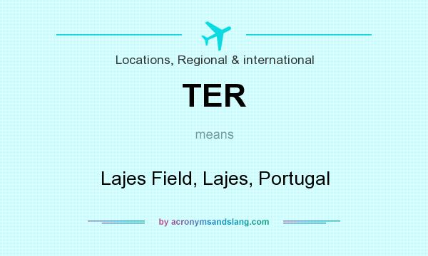 What does TER mean? It stands for Lajes Field, Lajes, Portugal