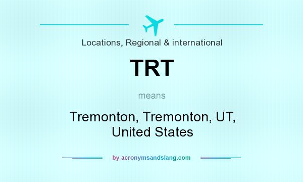 What does TRT mean? It stands for Tremonton, Tremonton, UT, United States