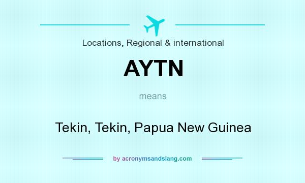 What does AYTN mean? It stands for Tekin, Tekin, Papua New Guinea