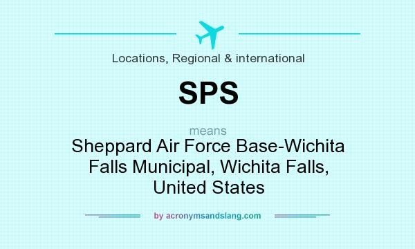 What does SPS mean? It stands for Sheppard Air Force Base-Wichita Falls Municipal, Wichita Falls, United States
