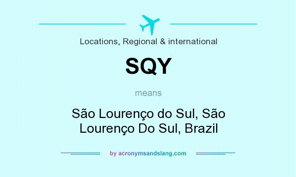 What does SQY mean? It stands for São Lourenço do Sul, São Lourenço Do Sul, Brazil