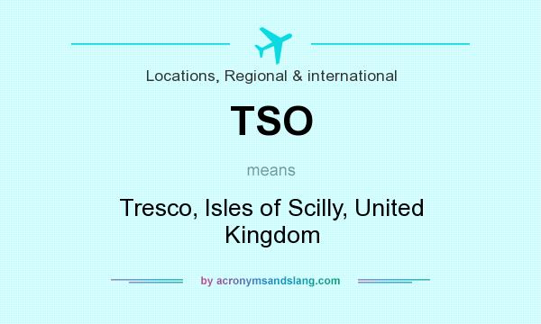 What does TSO mean? It stands for Tresco, Isles of Scilly, United Kingdom