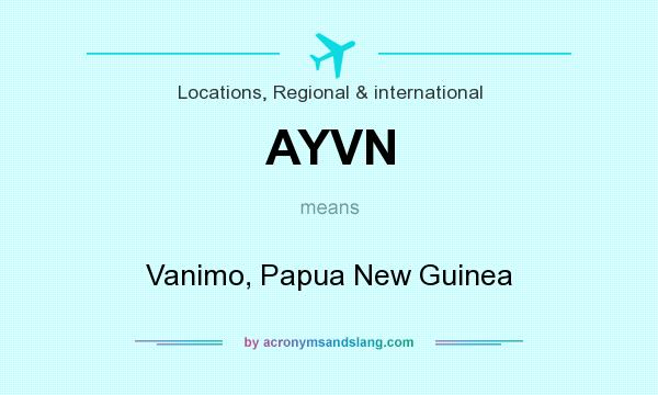 What does AYVN mean? It stands for Vanimo, Papua New Guinea
