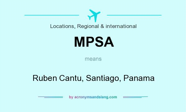 What does MPSA mean? It stands for Ruben Cantu, Santiago, Panama