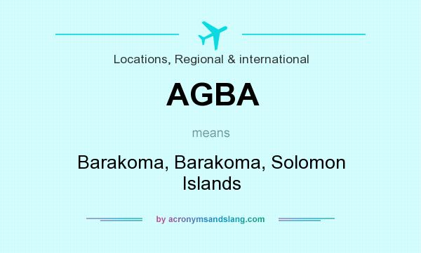 What does AGBA mean? It stands for Barakoma, Barakoma, Solomon Islands