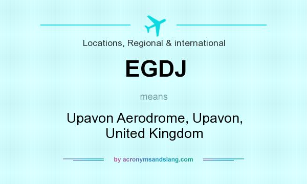 What does EGDJ mean? It stands for Upavon Aerodrome, Upavon, United Kingdom