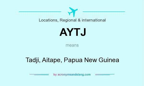 What does AYTJ mean? It stands for Tadji, Aitape, Papua New Guinea