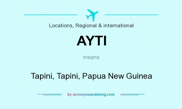 What does AYTI mean? It stands for Tapini, Tapini, Papua New Guinea