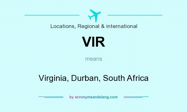 What does VIR mean? It stands for Virginia, Durban, South Africa