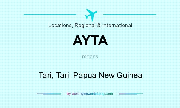 What does AYTA mean? It stands for Tari, Tari, Papua New Guinea