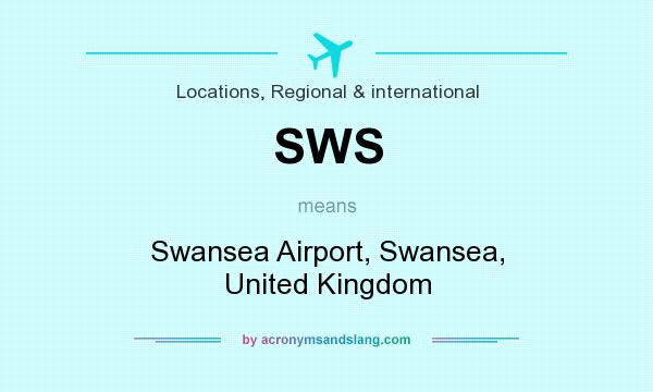 What does SWS mean? It stands for Swansea Airport, Swansea, United Kingdom