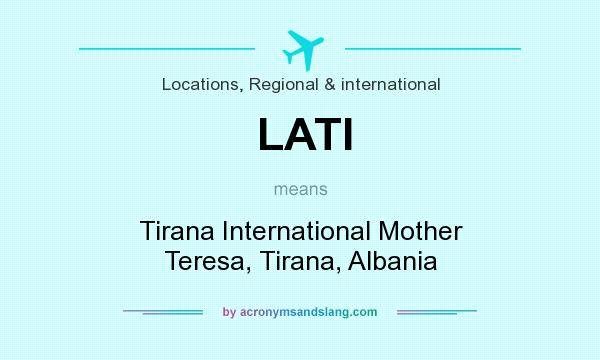 What does LATI mean? It stands for Tirana International Mother Teresa, Tirana, Albania