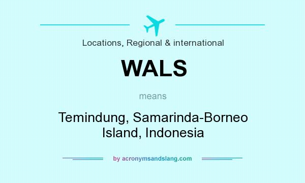 What does WALS mean? It stands for Temindung, Samarinda-Borneo Island, Indonesia