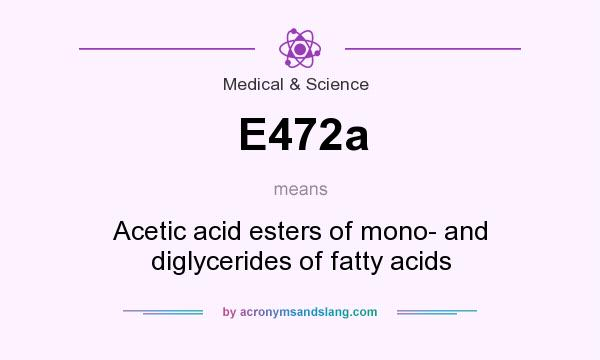 What does E472a mean? It stands for Acetic acid esters of mono- and diglycerides of fatty acids