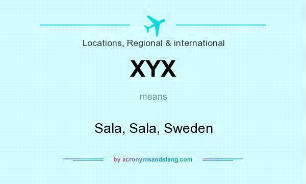 What does XYX mean? It stands for Sala, Sala, Sweden