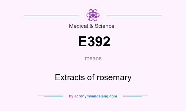 What does E392 mean? It stands for Extracts of rosemary