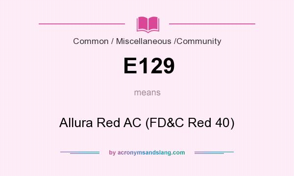 What does E129 mean? It stands for Allura Red AC (FD&C Red 40)