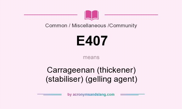 What does E407 mean? It stands for Carrageenan (thickener) (stabiliser) (gelling agent)