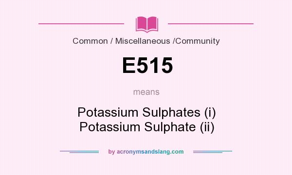 What does E515 mean? It stands for Potassium Sulphates (i) Potassium Sulphate (ii)