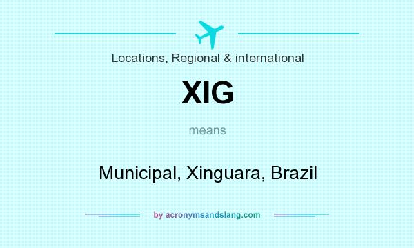 What does XIG mean? It stands for Municipal, Xinguara, Brazil