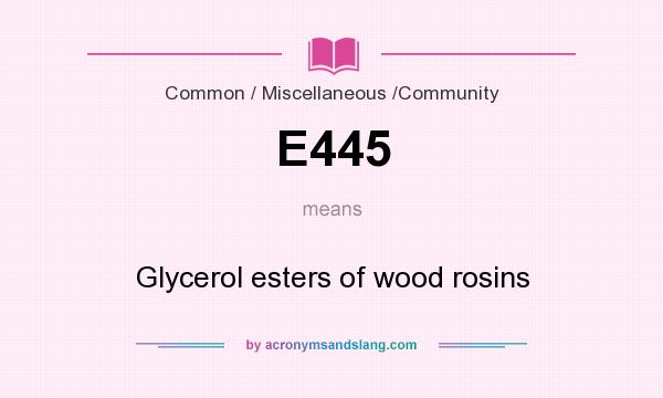 What does E445 mean? It stands for Glycerol esters of wood rosins