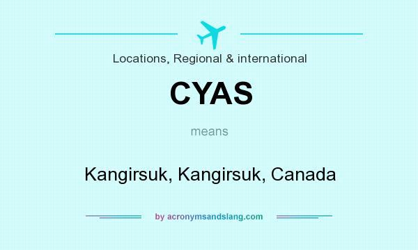What does CYAS mean? It stands for Kangirsuk, Kangirsuk, Canada