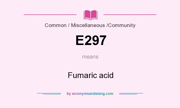 What does E297 mean? It stands for Fumaric acid