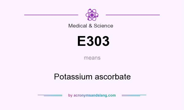What does E303 mean? It stands for Potassium ascorbate