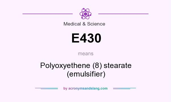 What does E430 mean? It stands for Polyoxyethene (8) stearate (emulsifier)