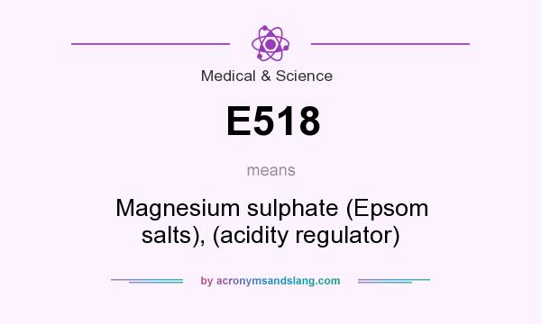 What does E518 mean? It stands for Magnesium sulphate (Epsom salts), (acidity regulator)