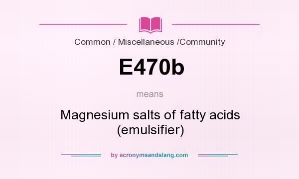 What does E470b mean? It stands for Magnesium salts of fatty acids (emulsifier)