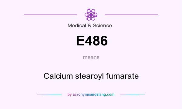 What does E486 mean? It stands for Calcium stearoyl fumarate