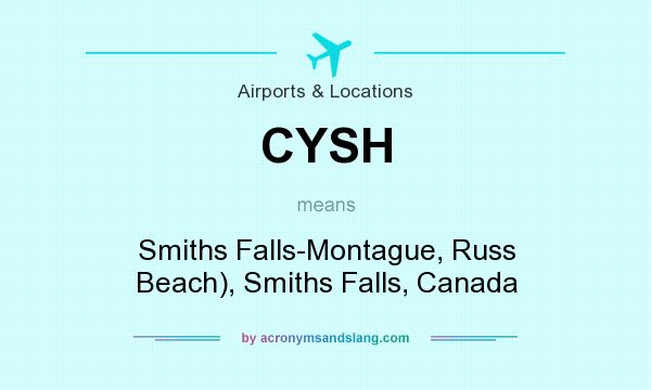 What does CYSH mean? It stands for Smiths Falls-Montague, Russ Beach), Smiths Falls, Canada