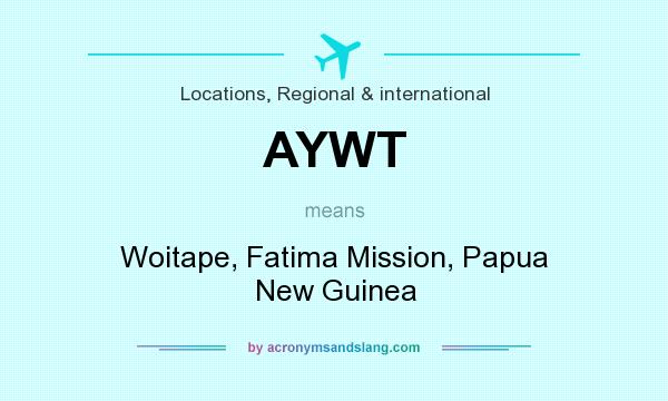 What does AYWT mean? It stands for Woitape, Fatima Mission, Papua New Guinea