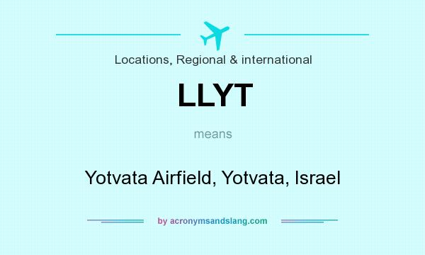 What does LLYT mean? It stands for Yotvata Airfield, Yotvata, Israel