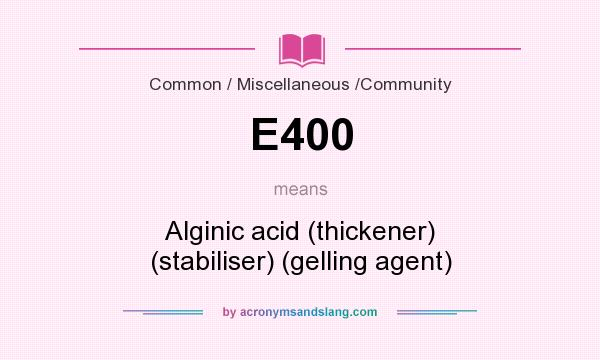 What does E400 mean? It stands for Alginic acid (thickener) (stabiliser) (gelling agent)