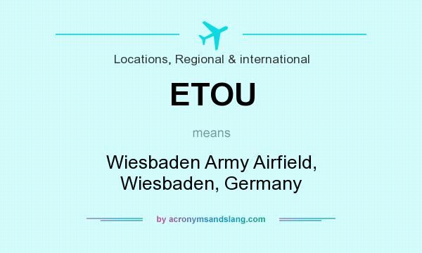 What does ETOU mean? It stands for Wiesbaden Army Airfield, Wiesbaden, Germany