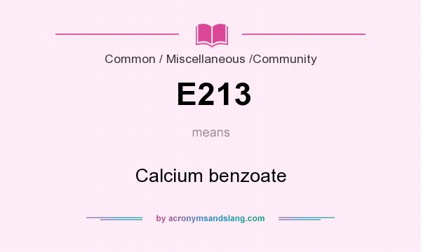 What does E213 mean? It stands for Calcium benzoate