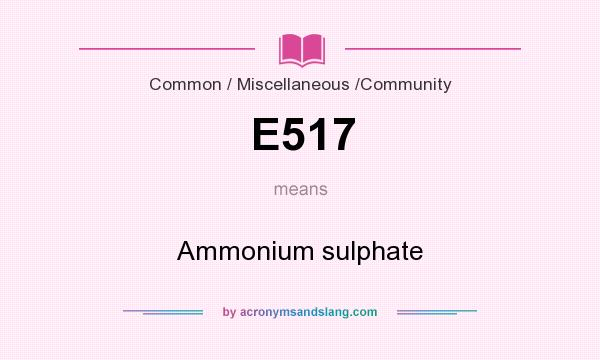 What does E517 mean? It stands for Ammonium sulphate