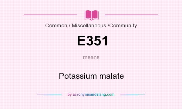 What does E351 mean? It stands for Potassium malate