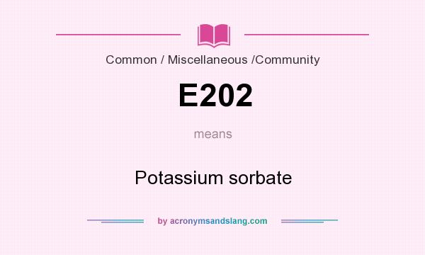What does E202 mean? It stands for Potassium sorbate