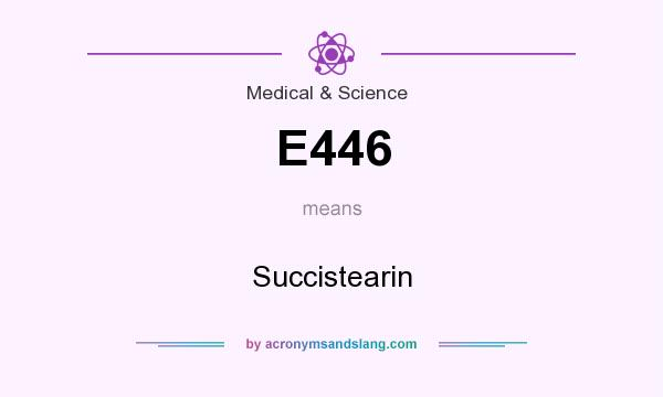 What does E446 mean? It stands for Succistearin