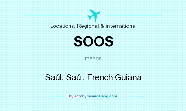 What does SOOS mean? It stands for Saúl, Saúl, French Guiana