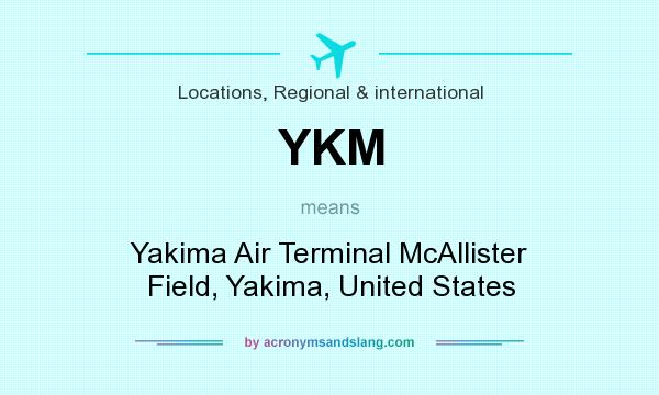What does YKM mean? It stands for Yakima Air Terminal McAllister Field, Yakima, United States