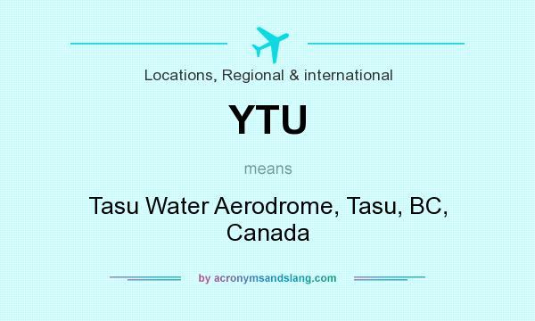 What does YTU mean? It stands for Tasu Water Aerodrome, Tasu, BC, Canada