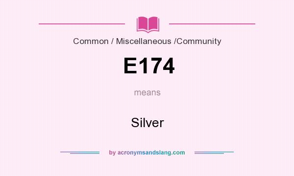 What does E174 mean? It stands for Silver