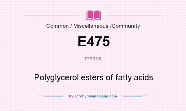 What does E475 mean? It stands for Polyglycerol esters of fatty acids