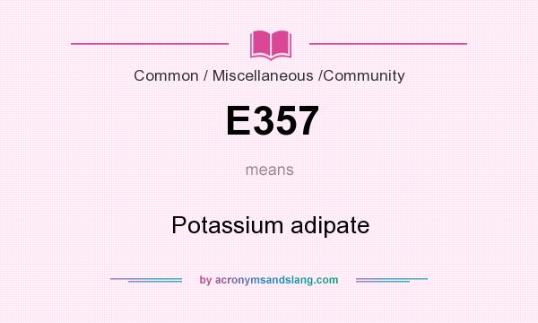 What does E357 mean? It stands for Potassium adipate
