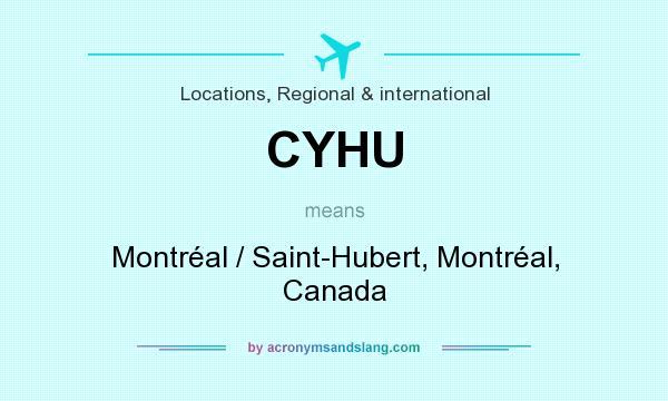 What does CYHU mean? It stands for Montréal / Saint-Hubert, Montréal, Canada